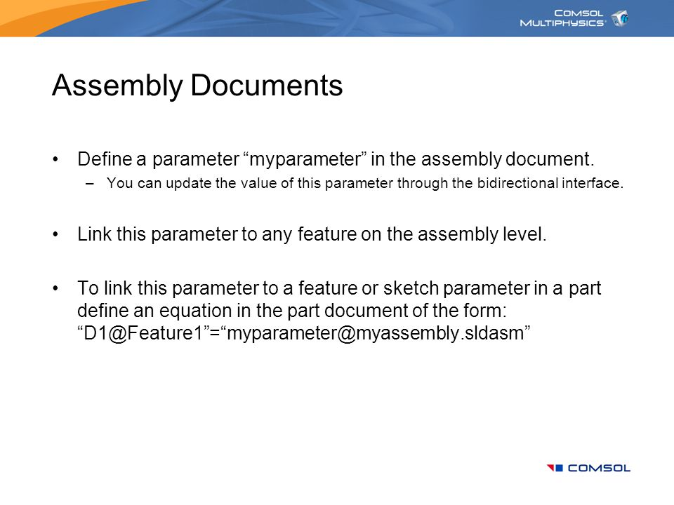 "Assembly Documents Define a parameter ""myparameter"" in the assembly document. –You can update the value of this parameter through the bidirectional in"