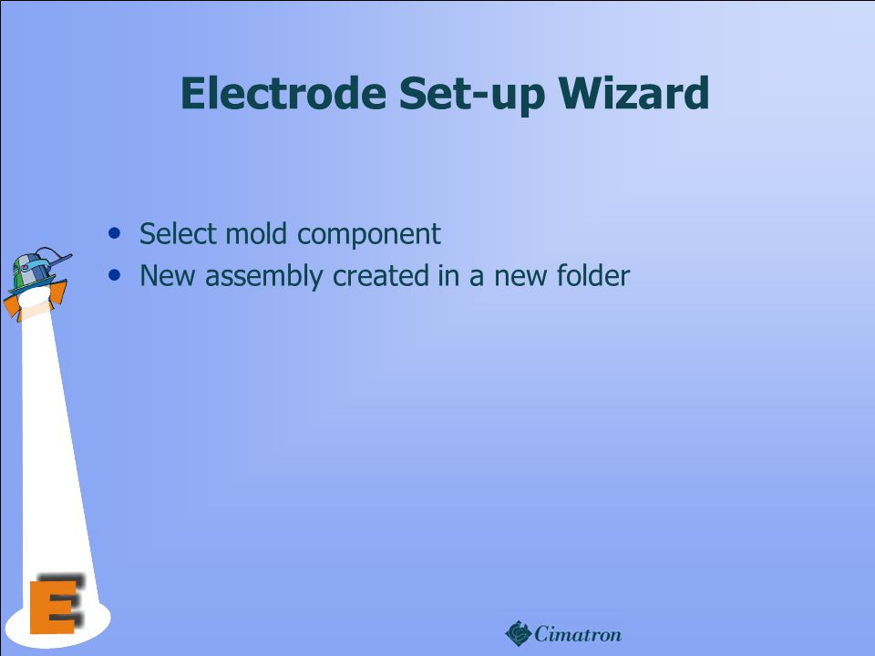 Electrode Set-up Wizard Select mold component New assembly created in a new folder