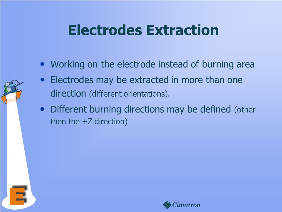 Electrodes Extraction Working on the electrode instead of burning area Electrodes may be extracted in more than one direction (different orientations).
