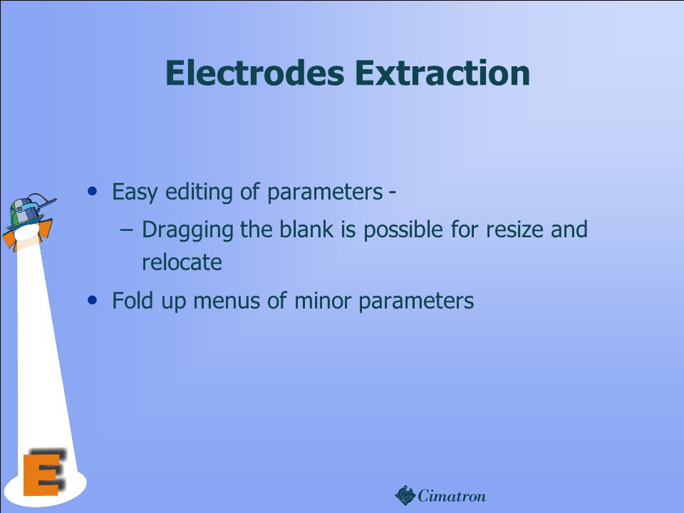 Electrodes Extraction Easy editing of parameters - –Dragging the blank is possible for resize and relocate Fold up menus of minor parameters