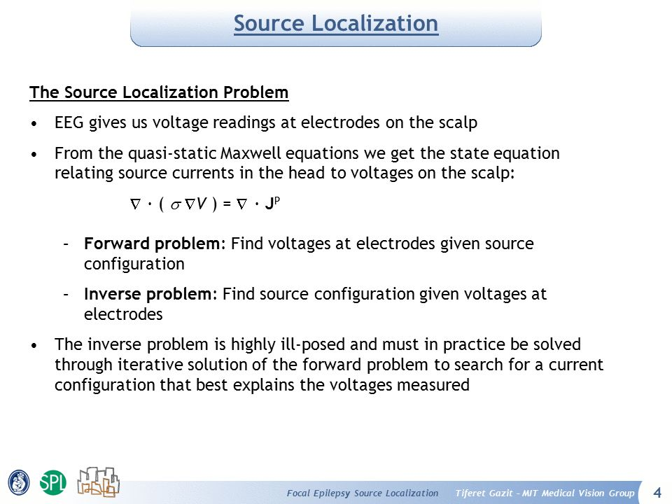 4 Tiferet Gazit – MIT Medical Vision GroupFocal Epilepsy Source Localization Source Localization The Source Localization Problem EEG gives us voltage