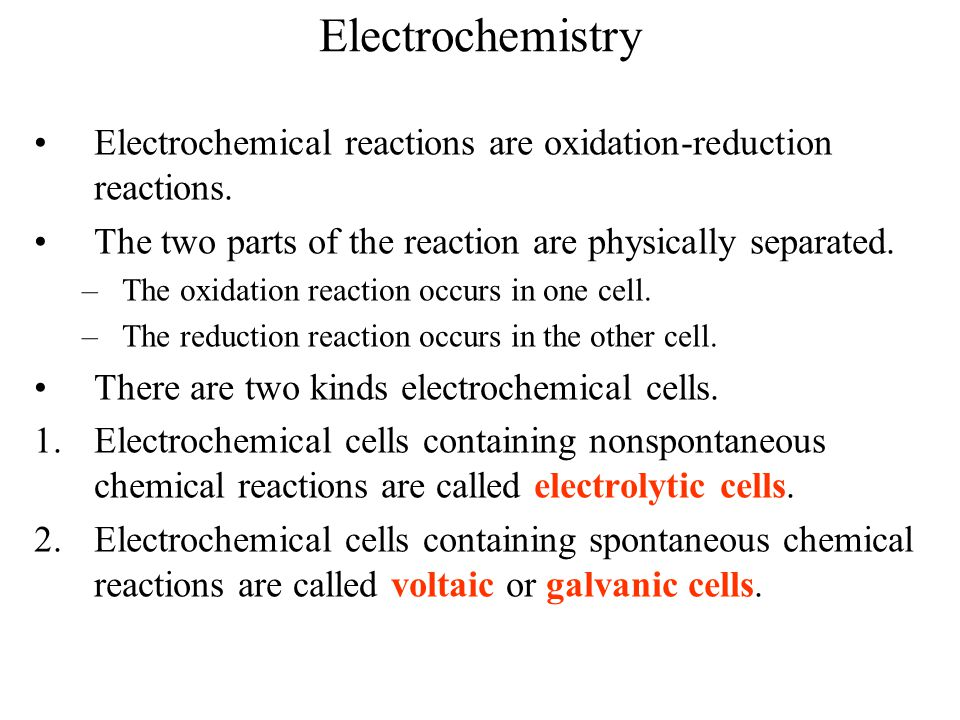 Electrochemistry Electrochemical reactions are oxidation-reduction reactions. The two parts of the reaction are physically separated. –The oxidation r