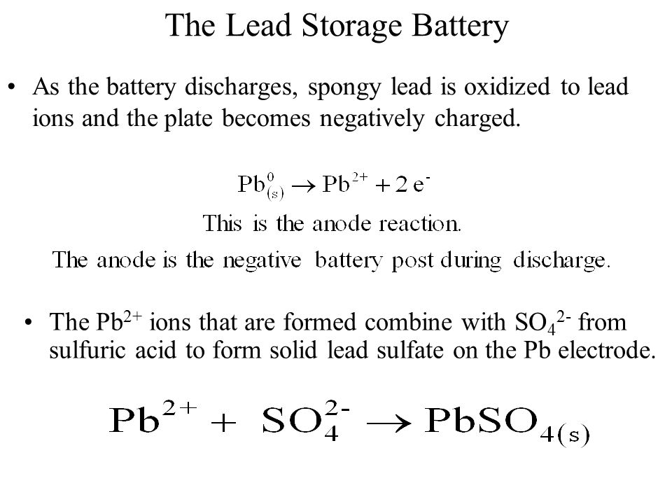 The Lead Storage Battery As the battery discharges, spongy lead is oxidized to lead ions and the plate becomes negatively charged. The Pb 2+ ions that