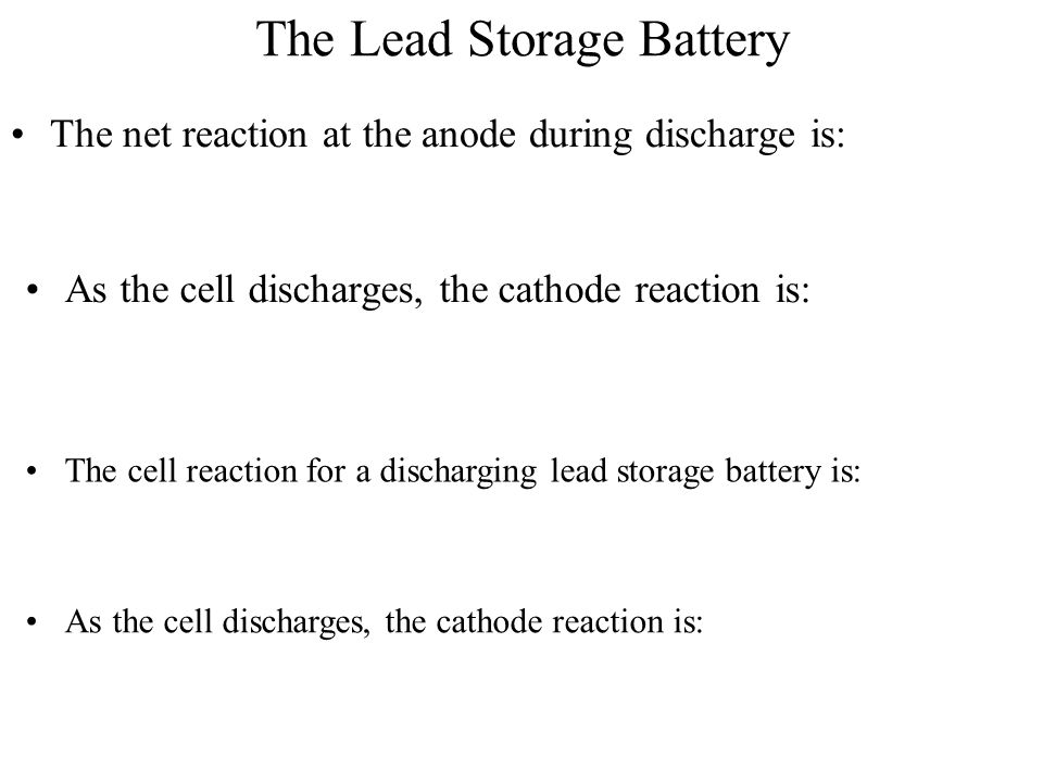 The Lead Storage Battery The net reaction at the anode during discharge is: The cell reaction for a discharging lead storage battery is: As the cell d