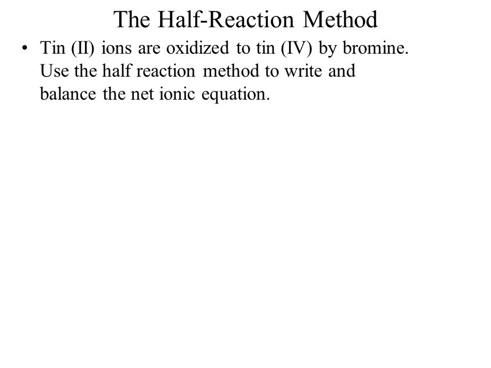 The Half-Reaction Method Dichromate ions oxidize iron (II) ions to iron (III) ions and are reduced to chromium (III) ions in acidic solution.