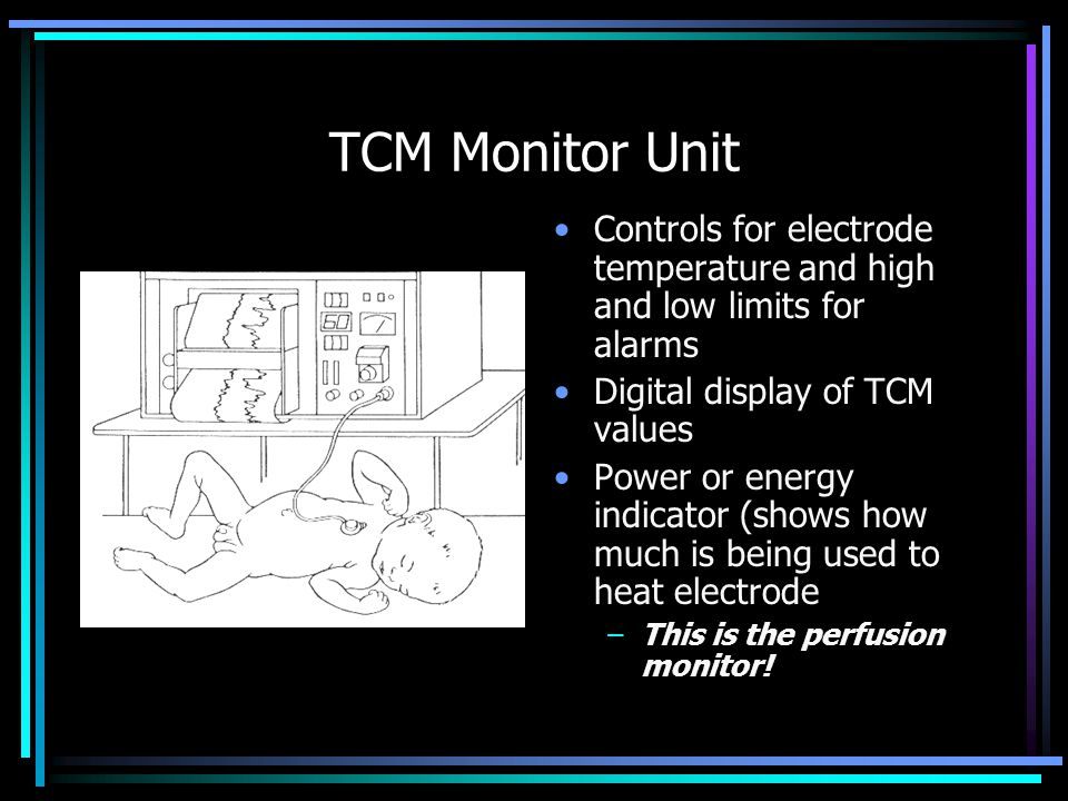 TCM Monitor Unit Controls for electrode temperature and high and low limits for alarms Digital display of TCM values Power or energy indicator (shows how much is being used to heat electrode –This is the perfusion monitor!