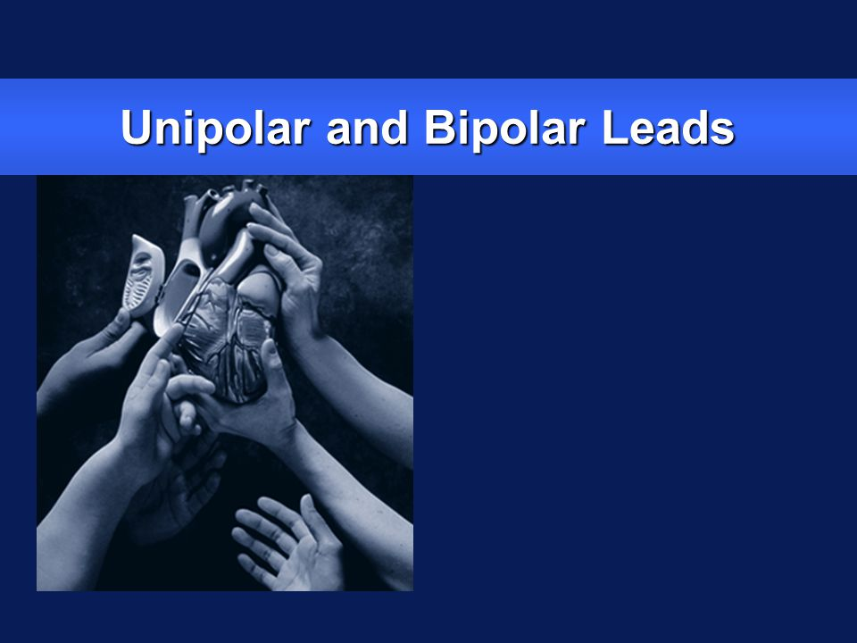 Unipolar and Bipolar Leads