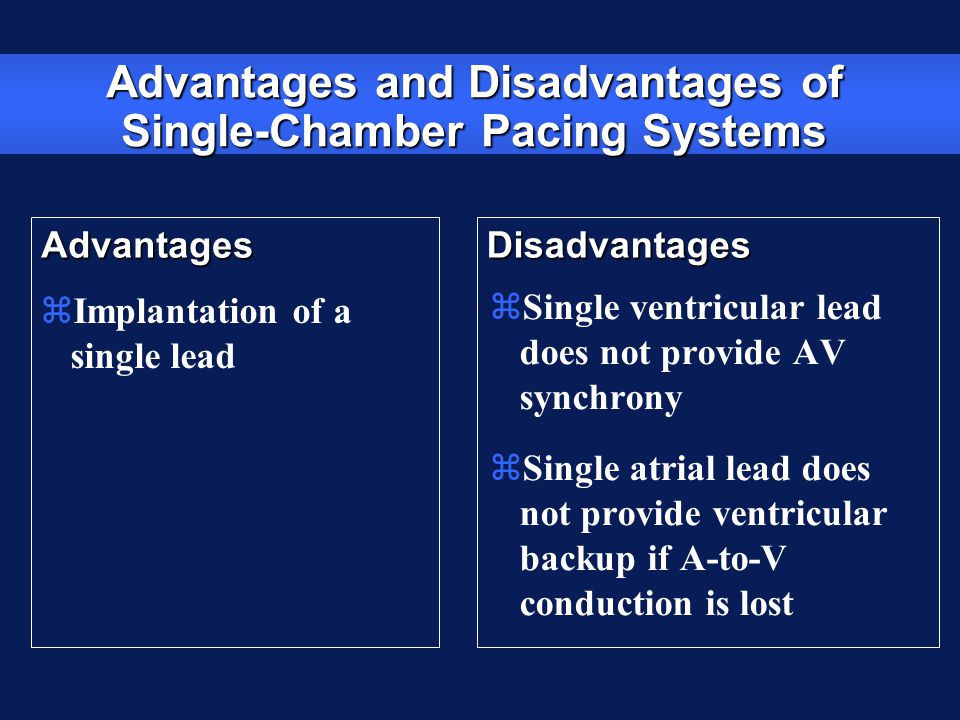 DisadvantagesAdvantages Advantages and Disadvantages of Single-Chamber Pacing Systems zImplantation of a single lead zSingle ventricular lead does not