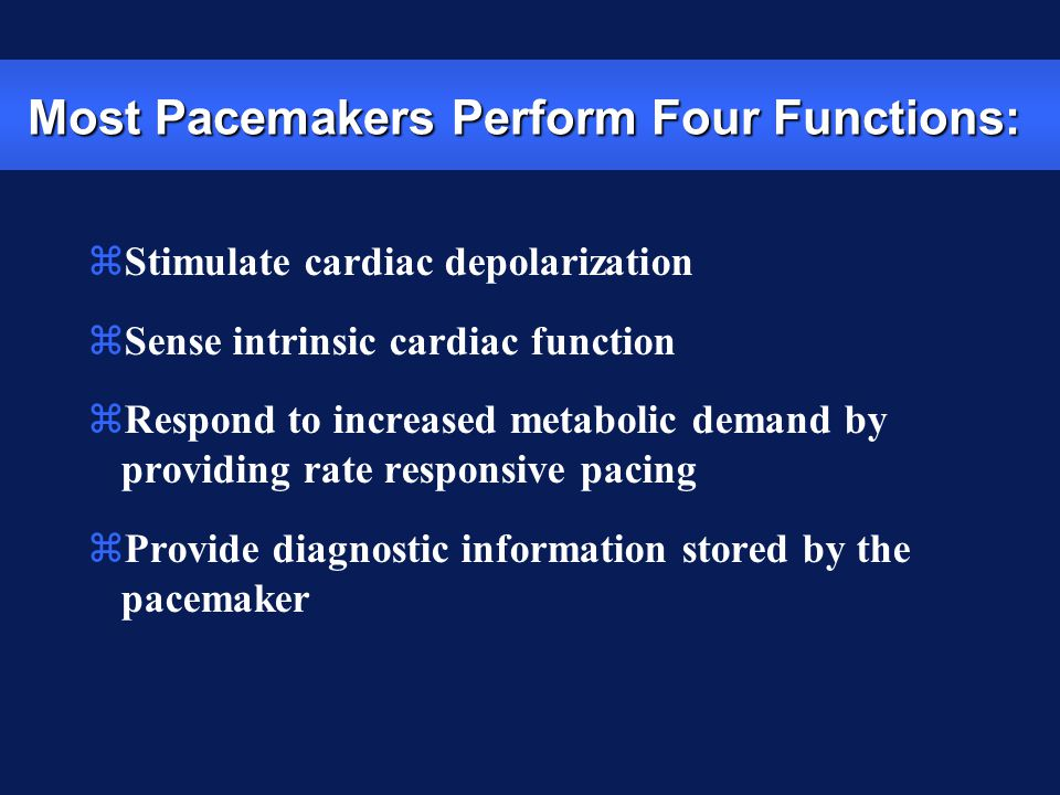 zStimulate cardiac depolarization zSense intrinsic cardiac function zRespond to increased metabolic demand by providing rate responsive pacing zProvid