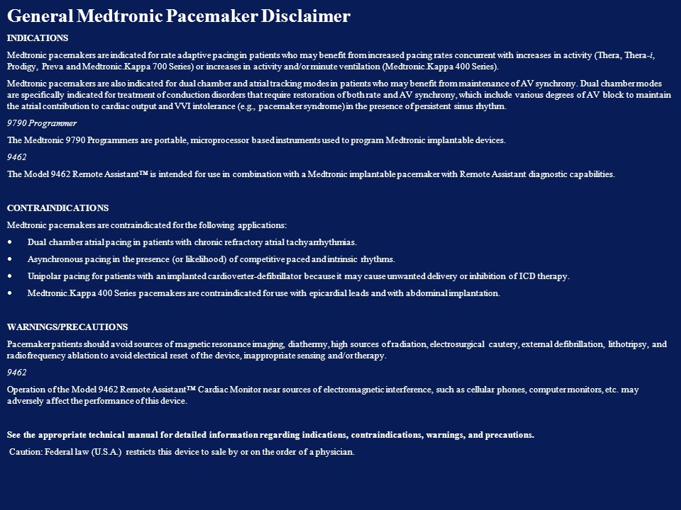 General Medtronic Pacemaker Disclaimer INDICATIONS Medtronic pacemakers are indicated for rate adaptive pacing in patients who may benefit from increa