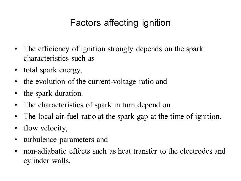 Occurrence of Ignition WHEN DOES THE MIXTURE GETS IGNITED ?!?!?! Spark energy must be higher than the minimum energy of ignition of the mixture, Dista