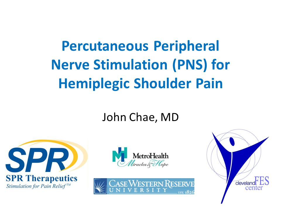 Percutaneous Peripheral Nerve Stimulation (PNS) for Hemiplegic Shoulder Pain John Chae, MD
