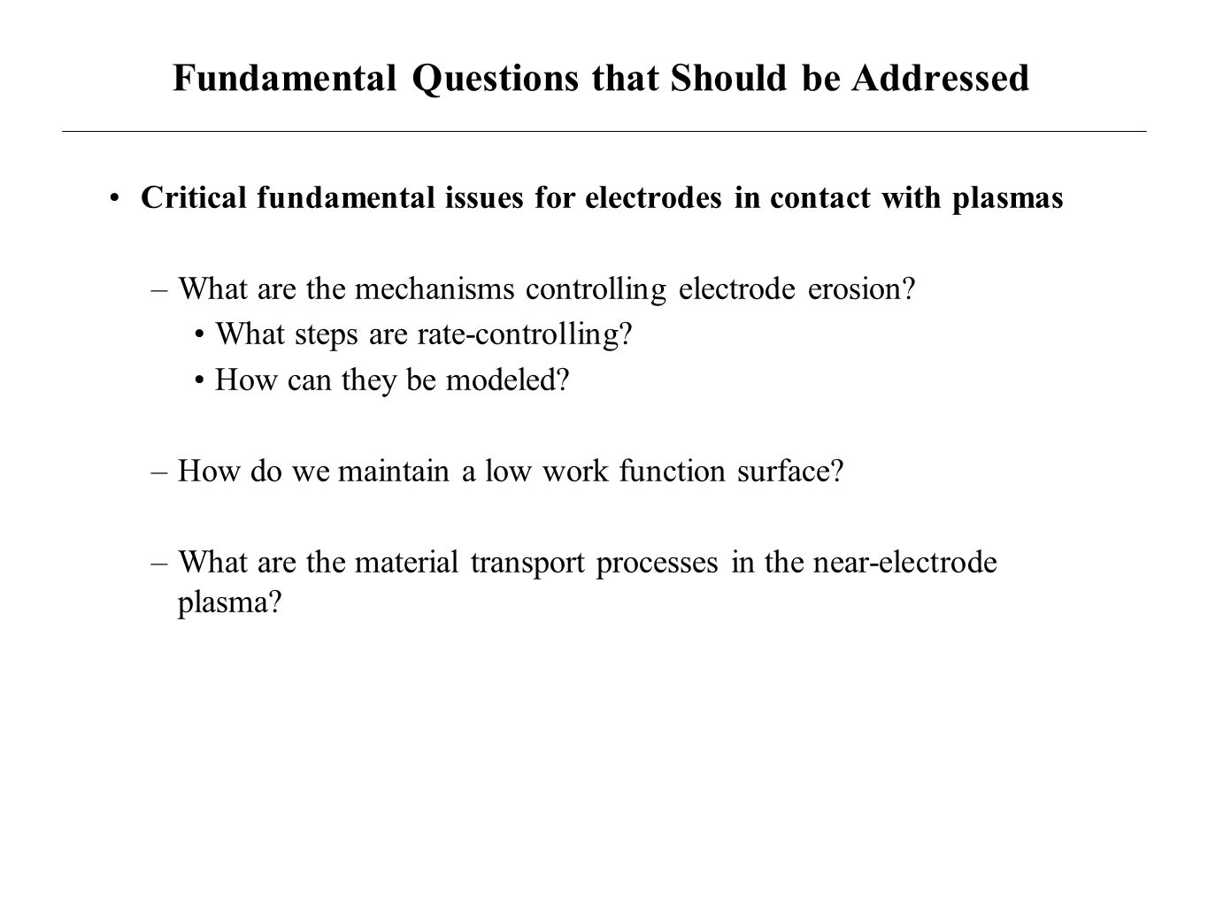 Fundamental Questions that Should be Addressed Critical fundamental issues for electrodes in contact with plasmas –What are the mechanisms controlling
