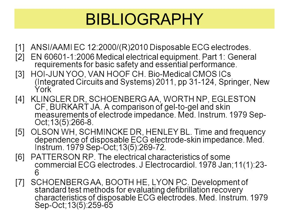 BIBLIOGRAPHY [1] ANSI/AAMI EC 12:2000/(R)2010 Disposable ECG electrodes.