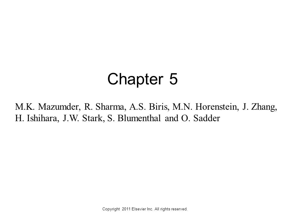 Copyright 2011 Elsevier Inc. All rights reserved. Chapter 5 M.K. Mazumder, R. Sharma, A.S. Biris, M.N. Horenstein, J. Zhang, H. Ishihara, J.W. Stark,