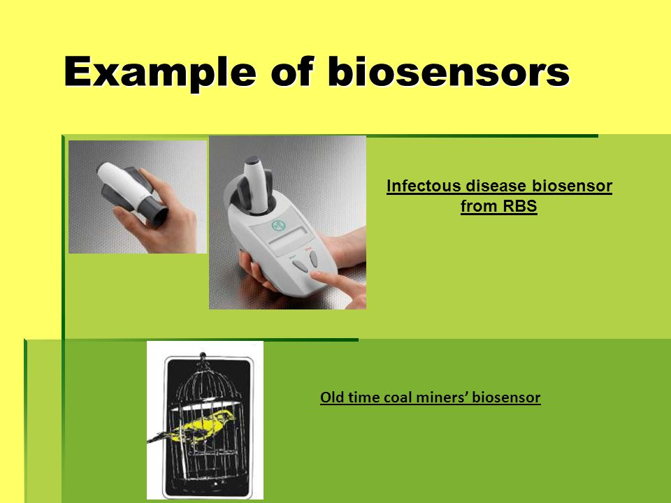 Example of biosensors Infectous disease biosensor from RBS Old time coal miners' biosensor