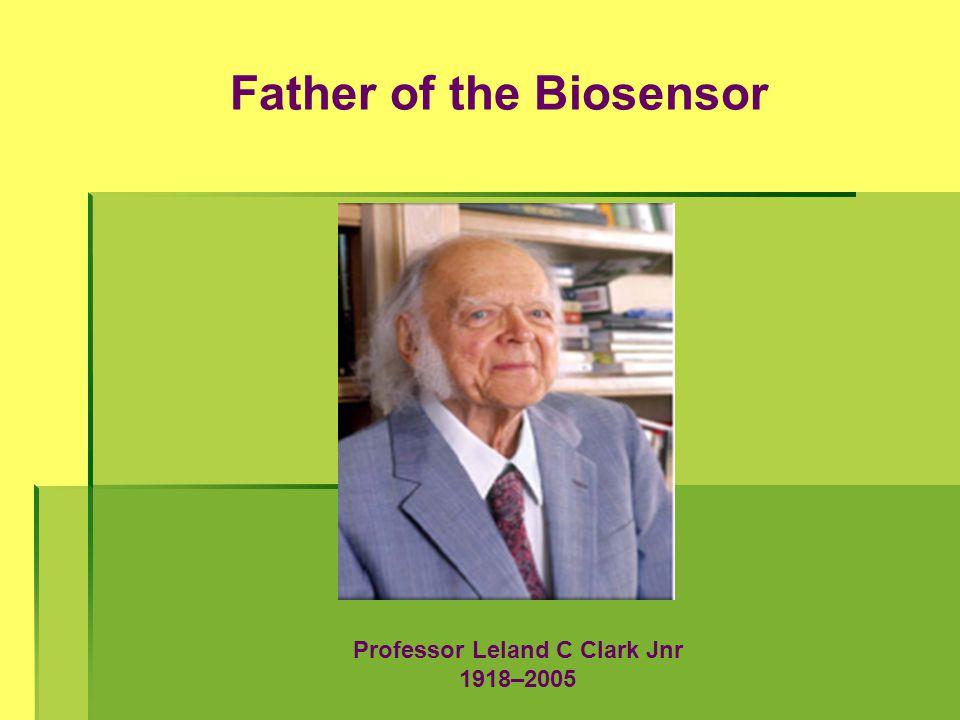 Father of the Biosensor Professor Leland C Clark Jnr 1918–2005