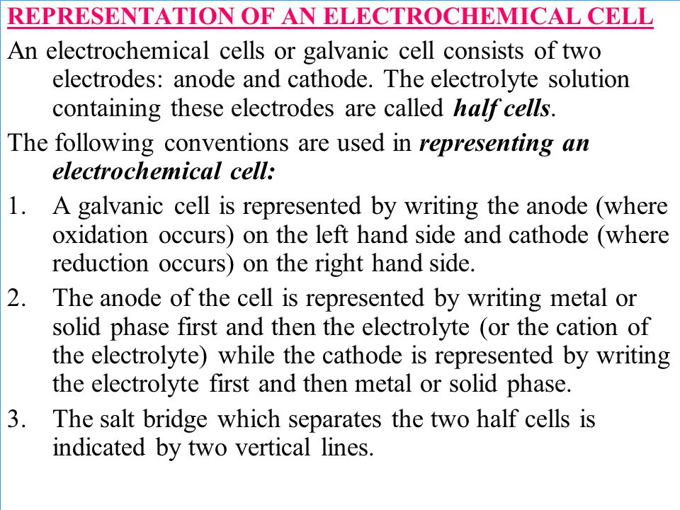 REPRESENTATION OF AN ELECTROCHEMICAL CELL An electrochemical cells or galvanic cell consists of two electrodes: anode and cathode. The electrolyte sol