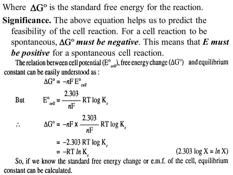 Where is the standard free energy for the reaction. Significance. The above equation helps us to predict the feasibility of the cell reaction. For a c