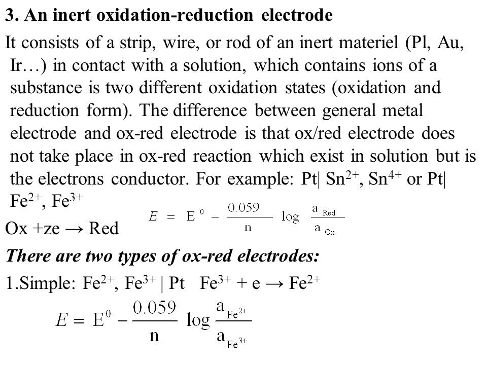 3. An inert oxidation-reduction electrode It consists of а strip, wire, or rod of an inert materiel (Pl, Au, Ir…) in contact with а solution, which co