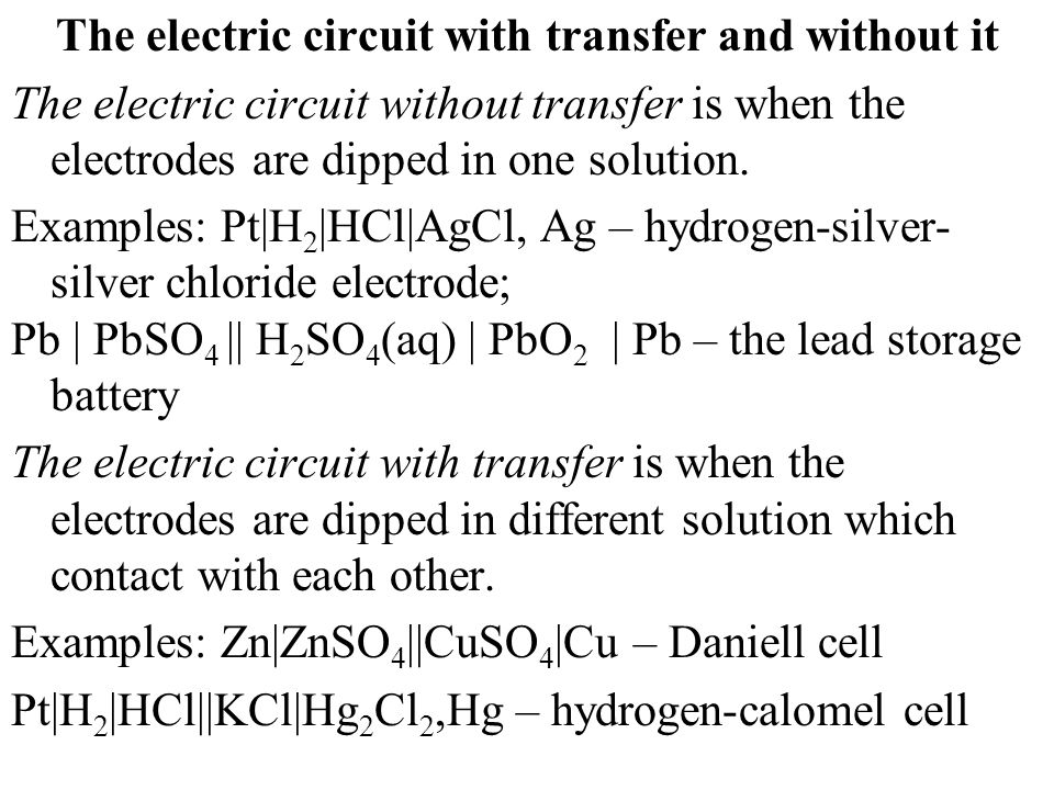 The electric circuit with transfer and without it The electric circuit without transfer is when the electrodes are dipped in one solution. Examples: P