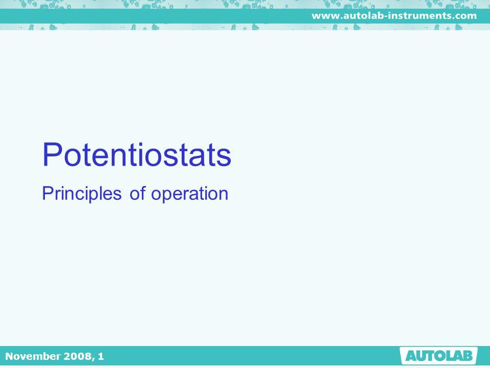 November 2008, 1 Potentiostats Principles of operation