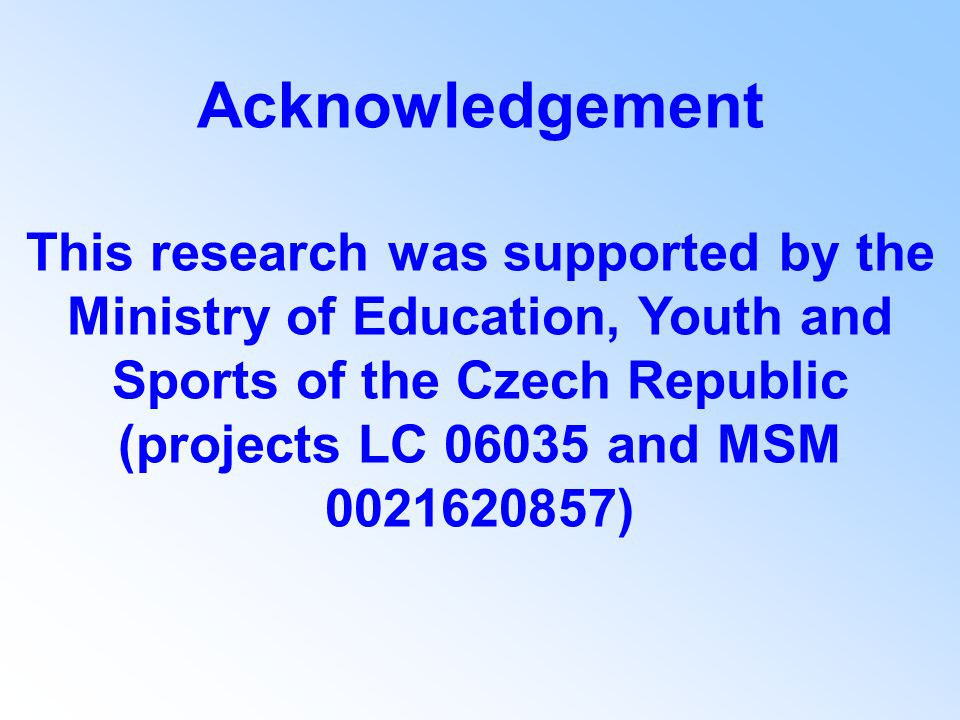 Acknowledgement This research was supported by the Ministry of Education, Youth and Sports of the Czech Republic (projects LC 06035 and MSM 0021620857)