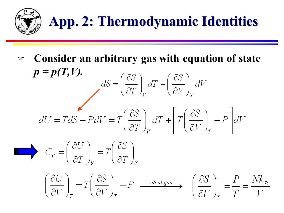 App. 2: Thermodynamic Identities F Consider an arbitrary gas with equation of state p = p(T,V).