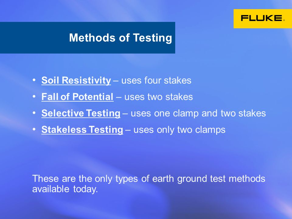 Soil Resistivity – uses four stakes Fall of Potential – uses two stakes Selective Testing – uses one clamp and two stakes Stakeless Testing – uses only two clamps These are the only types of earth ground test methods available today.