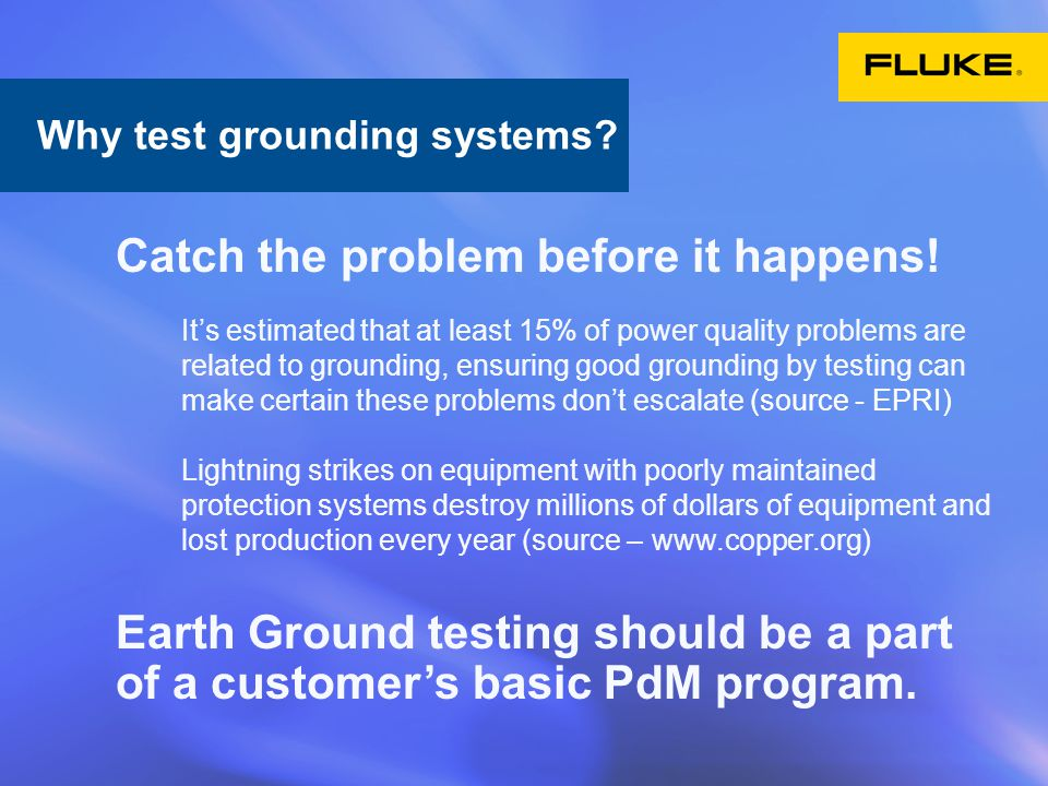What is ground? Catch the problem before it happens! It's estimated that at least 15% of power quality problems are related to grounding, ensuring goo
