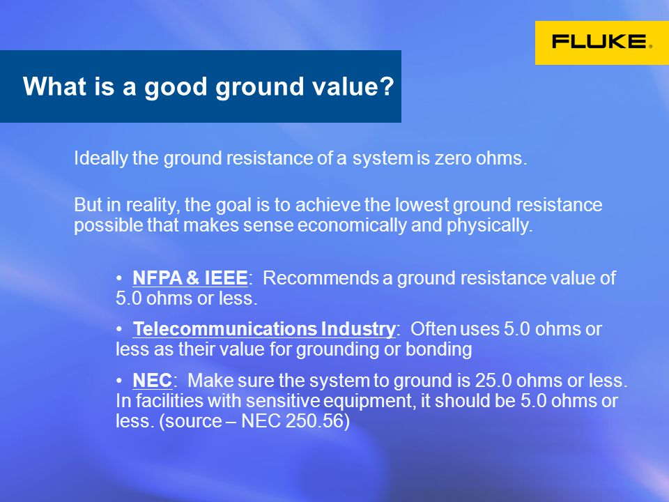 What is ground? Ideally the ground resistance of a system is zero ohms. But in reality, the goal is to achieve the lowest ground resistance possible t