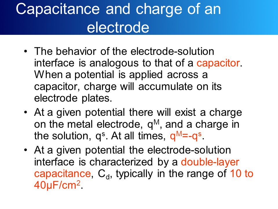 The behavior of the electrode-solution interface is analogous to that of a capacitor.