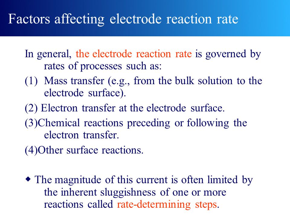 In general, the electrode reaction rate is governed by rates of processes such as: (1)Mass transfer (e.g., from the bulk solution to the electrode sur