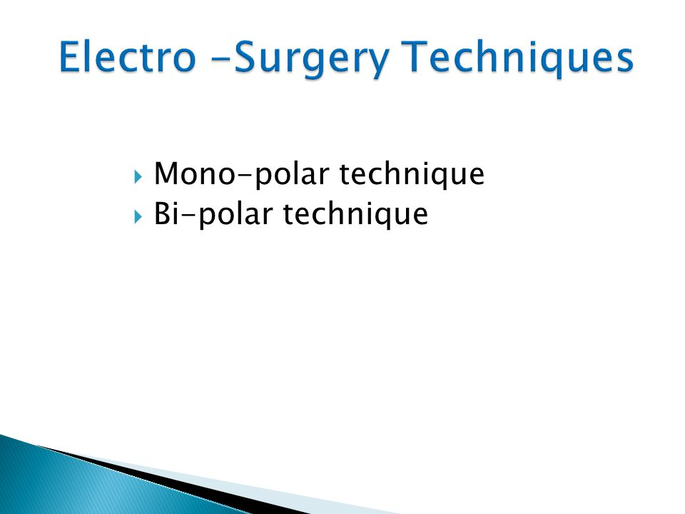 Monopolar electro surgery  Monopolar electro surgery is the admittance of the HFAC from the diathermy machine via an active electrode through the patient body tissues and then returned back to the diathermy machine via a dispersive electrode (patient return pad)