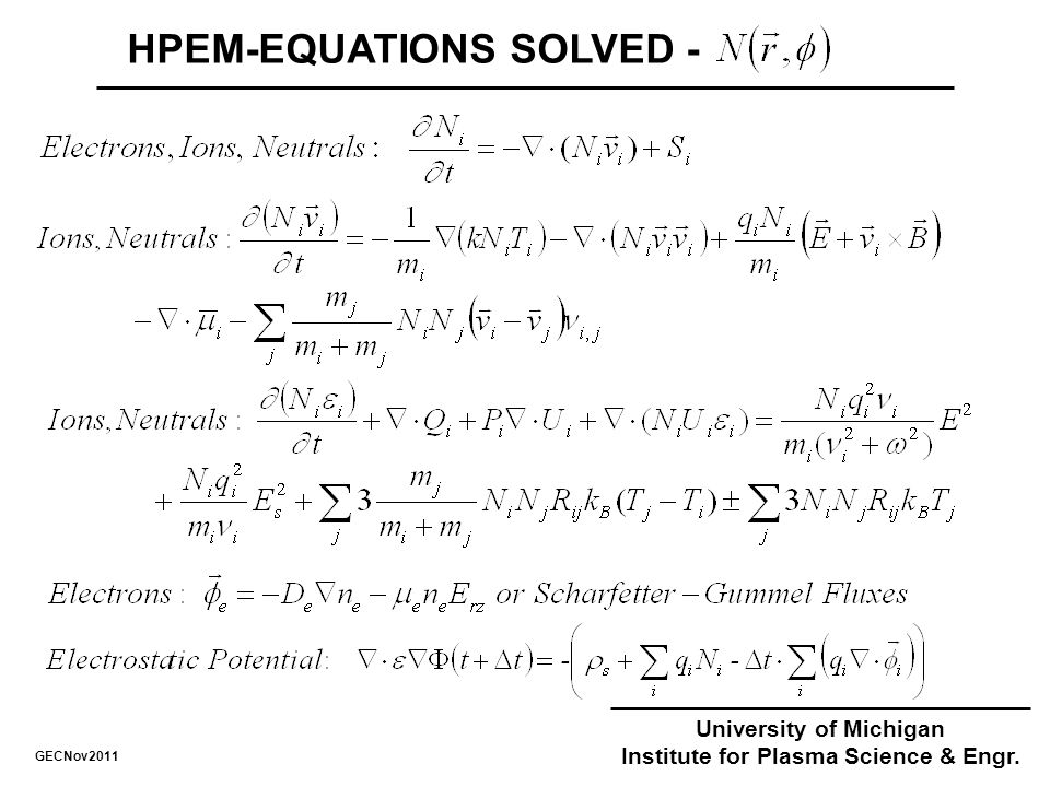 GECNov2011 University of Michigan Institute for Plasma Science & Engr. HPEM-EQUATIONS SOLVED -