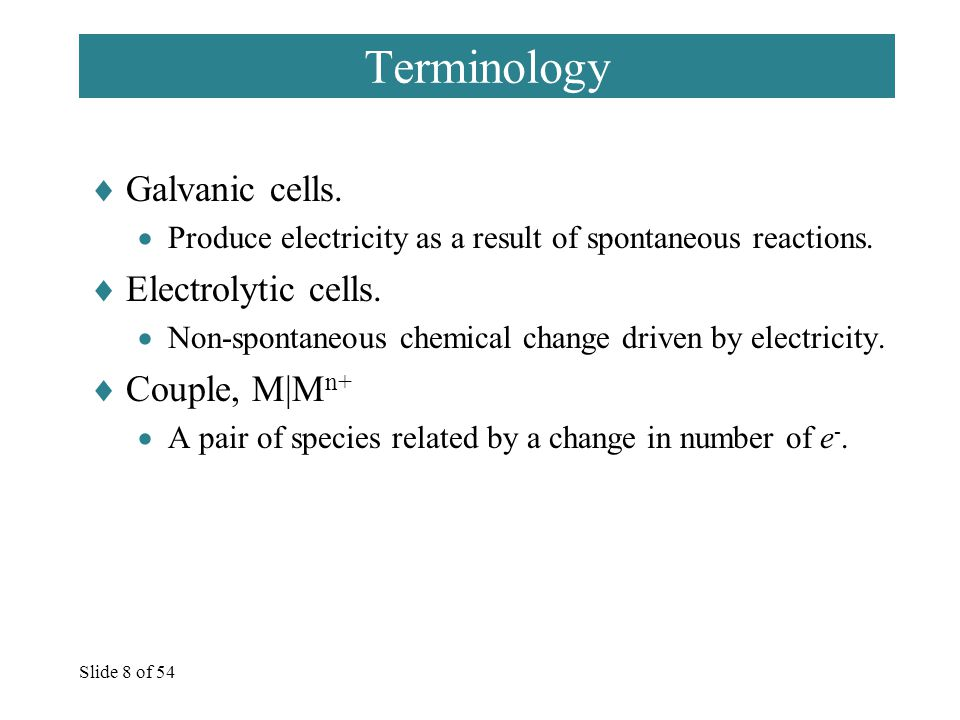 Slide 8 of 54 Terminology  Galvanic cells.