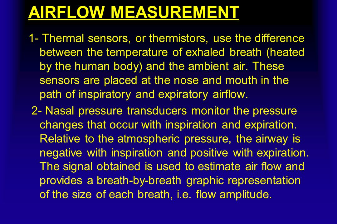 AIRFLOW MEASUREMENT 1- Thermal sensors, or thermistors, use the difference between the temperature of exhaled breath (heated by the human body) and the ambient air.