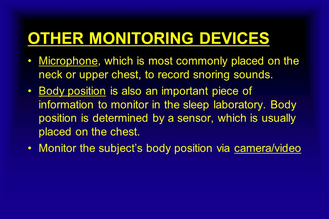 OTHER MONITORING DEVICES Microphone, which is most commonly placed on the neck or upper chest, to record snoring sounds.