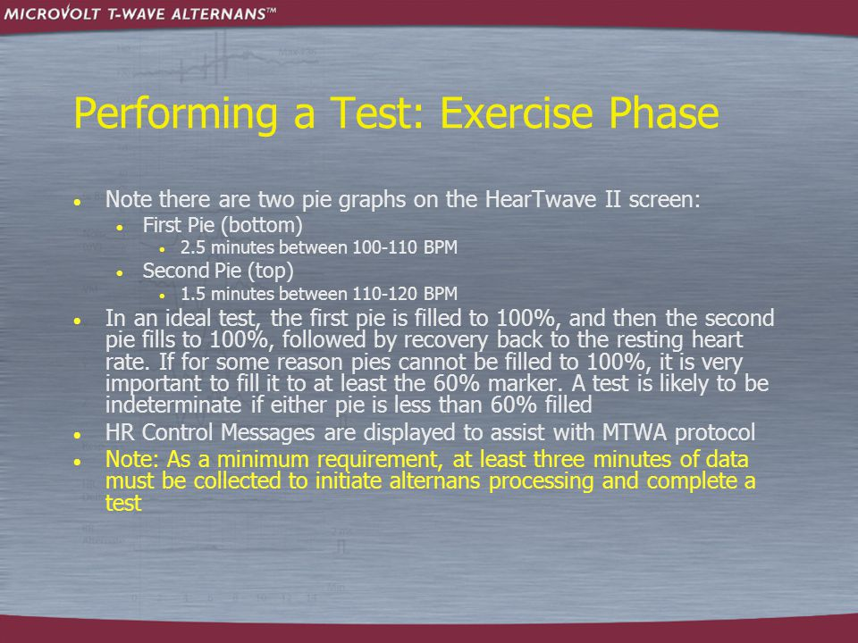 Performing a Test: Exercise Phase  Note there are two pie graphs on the HearTwave II screen:  First Pie (bottom)  2.5 minutes between 100-110 BPM 