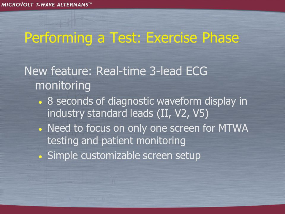 Performing a Test: Exercise Phase New feature: Real-time 3-lead ECG monitoring  8 seconds of diagnostic waveform display in industry standard leads (