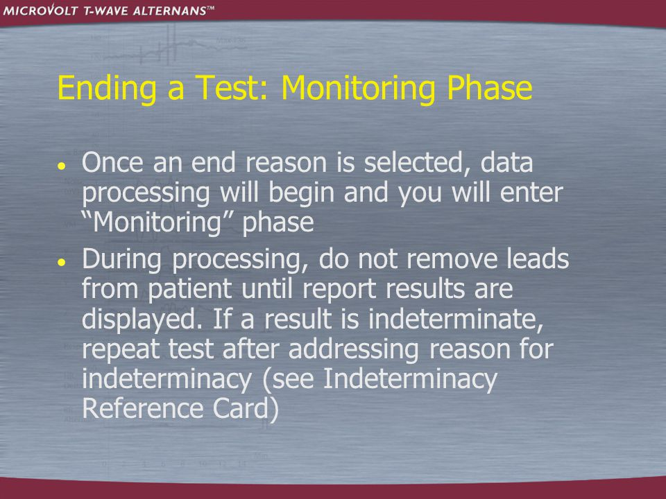 "Ending a Test: Monitoring Phase  Once an end reason is selected, data processing will begin and you will enter ""Monitoring"" phase  During processing"