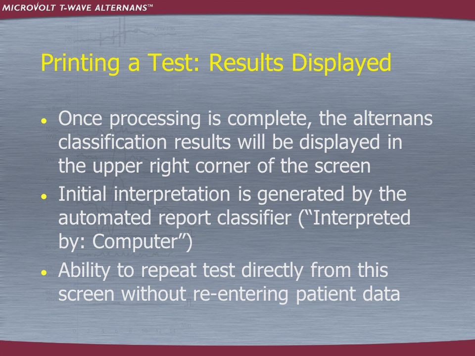 Printing a Test: Results Displayed  Once processing is complete, the alternans classification results will be displayed in the upper right corner of