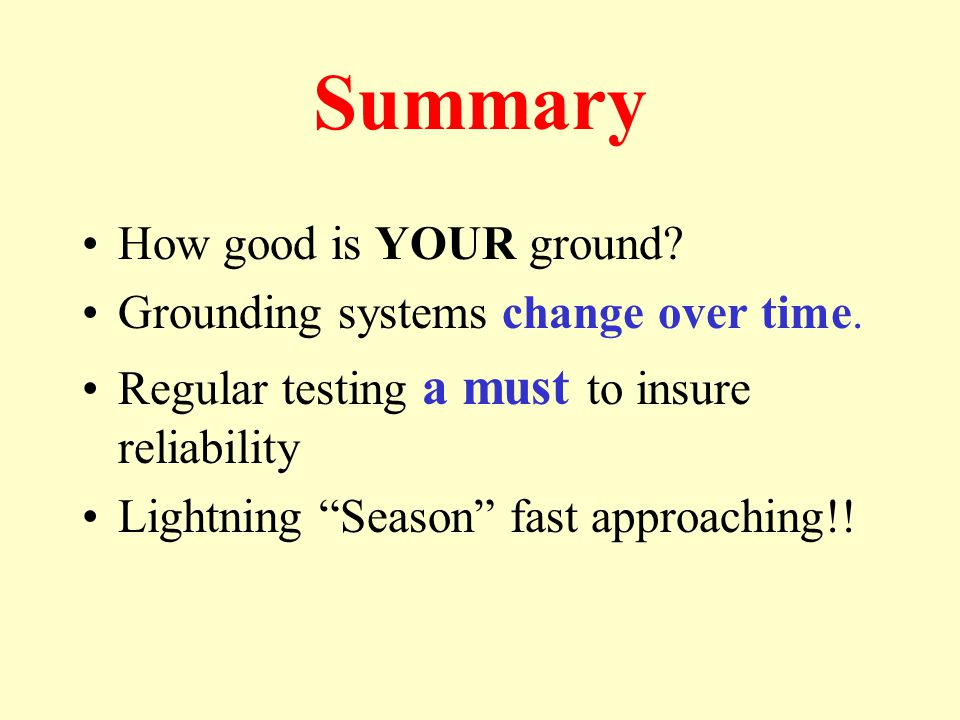Summary How good is YOUR ground. Grounding systems change over time.