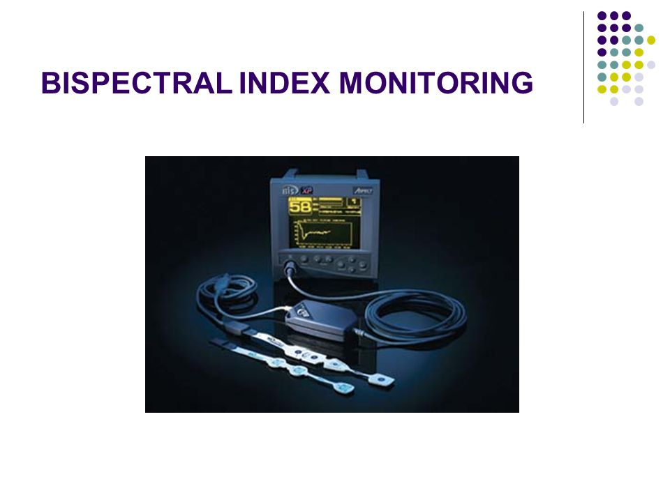 BISPECTRAL INDEX MONITORING
