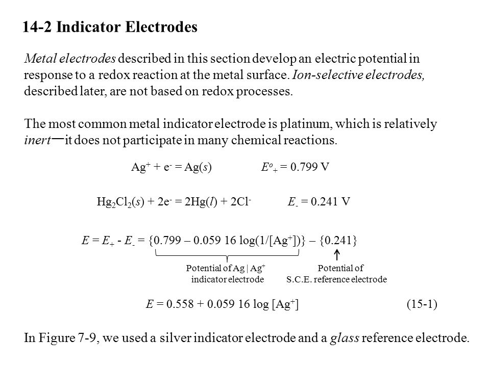 14-2 Indicator Electrodes Metal electrodes described in this section develop an electric potential in response to a redox reaction at the metal surfac