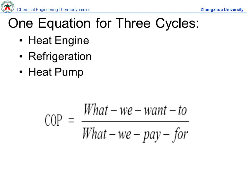 One Equation for Three Cycles: Heat Engine Refrigeration Heat Pump Chemical Engineering Thermodynamics Zhengzhou University