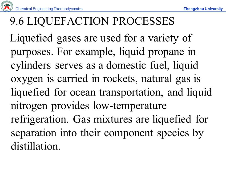 9.6 LIQUEFACTION PROCESSES Liquefied gases are used for a variety of purposes.