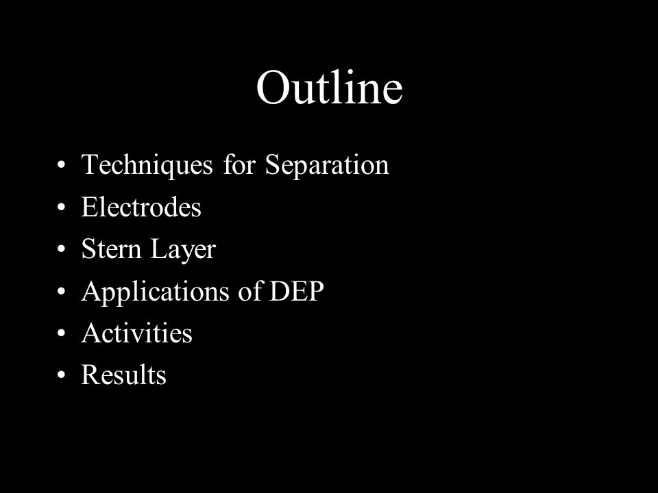 Outline Techniques for Separation Electrodes Stern Layer Applications of DEP Activities Results