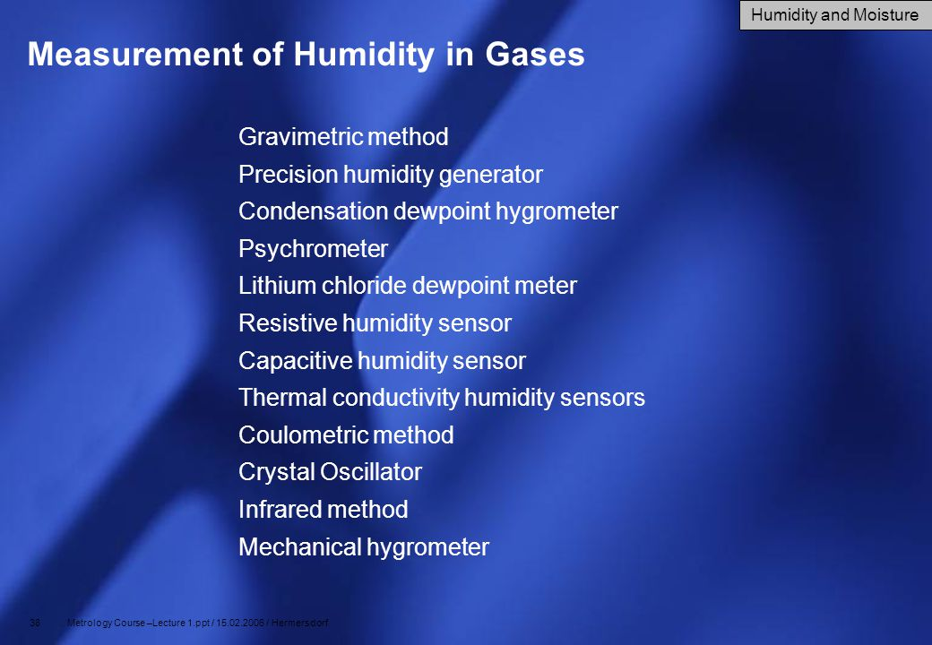 38 Metrology Course –Lecture 1.ppt / 15.02.2006 / Hermersdorf Measurement of Humidity in Gases Gravimetric method Precision humidity generator Condens