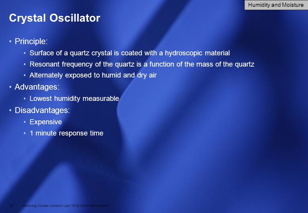 52 Metrology Course –Lecture 1.ppt / 15.02.2006 / Hermersdorf Crystal Oscillator Principle: Surface of a quartz crystal is coated with a hydroscopic m